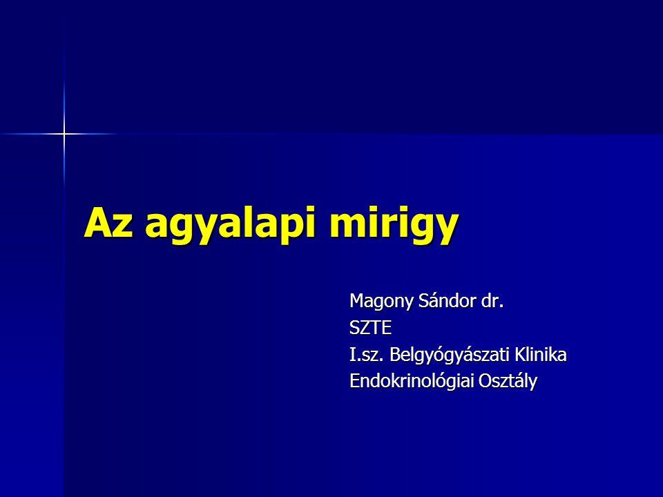 Az agyalapi mirigy Magony Sándor dr. SZTE I.sz. Belgyógyászati Klinika