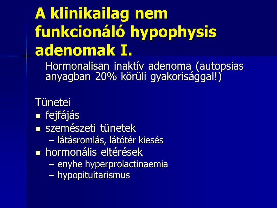 A klinikailag nem funkcionáló hypophysis adenomak I.