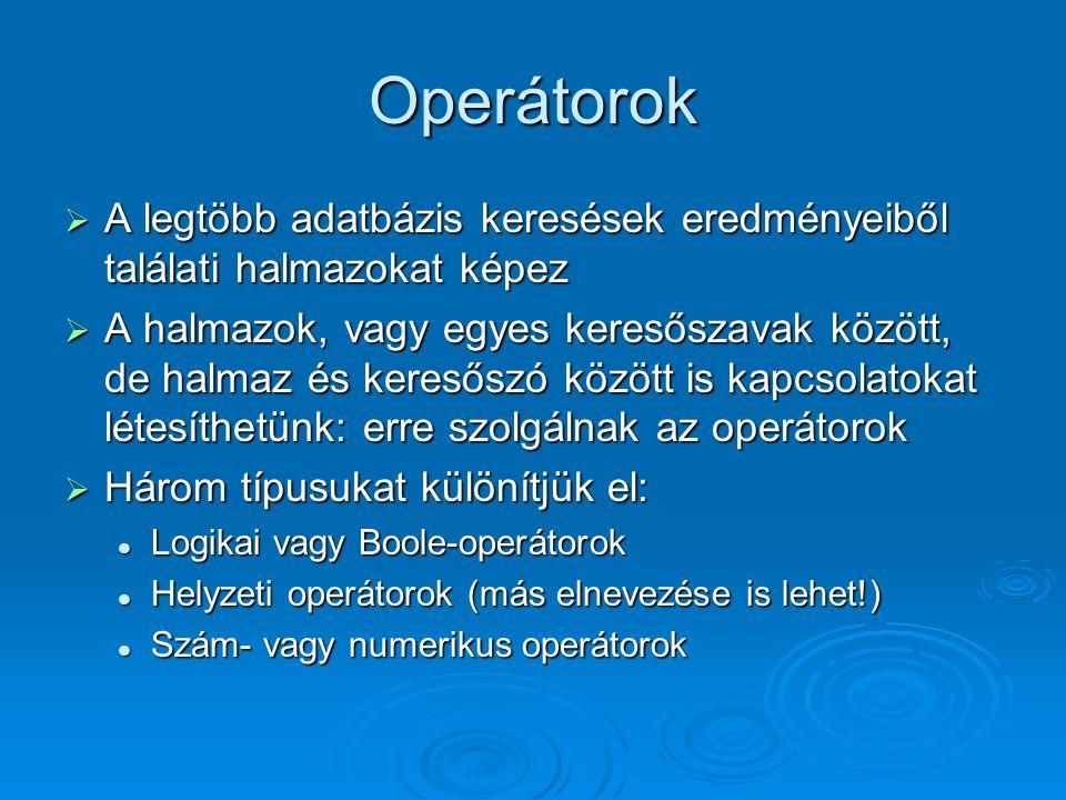 Operátorok A legtöbb adatbázis keresések eredményeiből találati halmazokat képez.