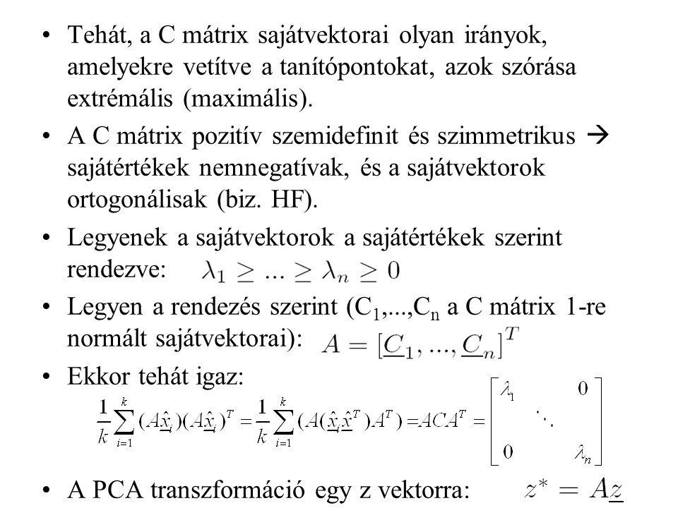 Tehát, a C mátrix sajátvektorai olyan irányok, amelyekre vetítve a tanítópontokat, azok szórása extrémális (maximális).