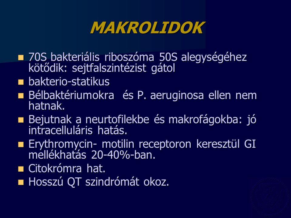 MAKROLIDOK 70S bakteriális riboszóma 50S alegységéhez kötődik: sejtfalszintézist gátol. bakterio-statikus.