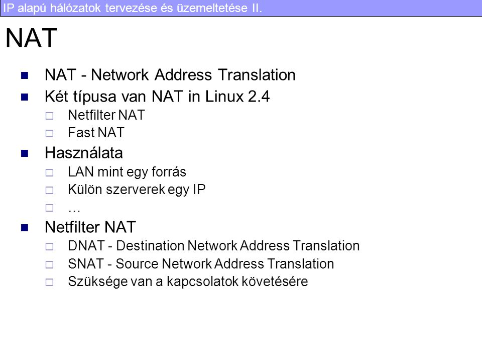 NAT NAT - Network Address Translation Két típusa van NAT in Linux 2.4
