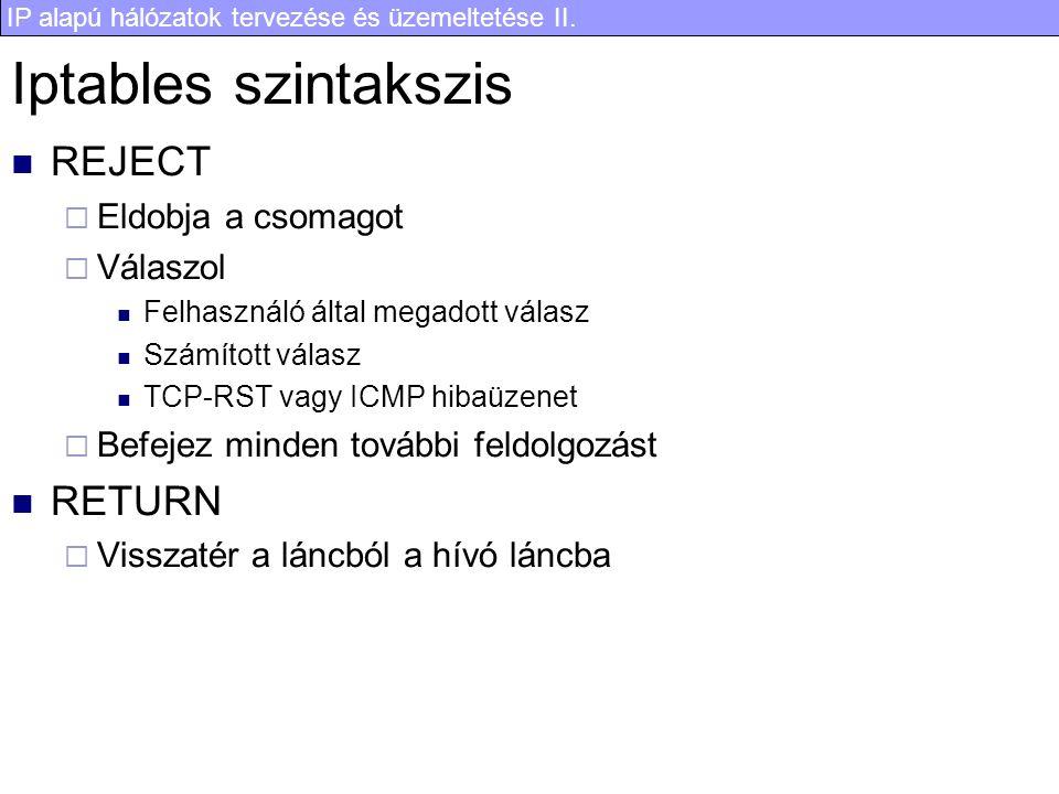 Iptables szintakszis REJECT RETURN Eldobja a csomagot Válaszol