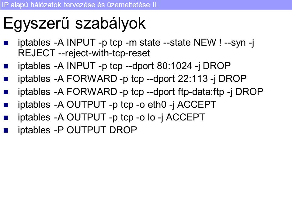 Egyszerű szabályok iptables -A INPUT -p tcp -m state --state NEW ! --syn -j REJECT --reject-with-tcp-reset.