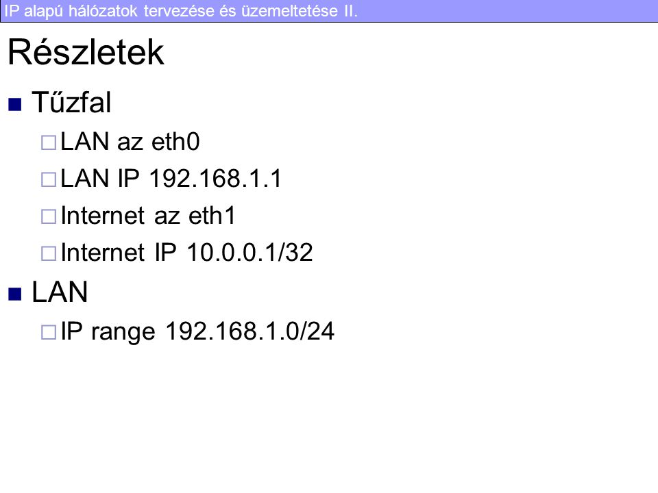 Részletek Tűzfal LAN LAN az eth0 LAN IP 192.168.1.1 Internet az eth1