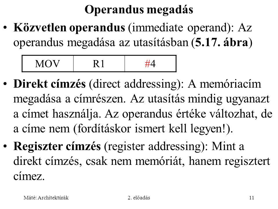 Operandus megadás Közvetlen operandus (immediate operand): Az operandus megadása az utasításban (5.17. ábra)