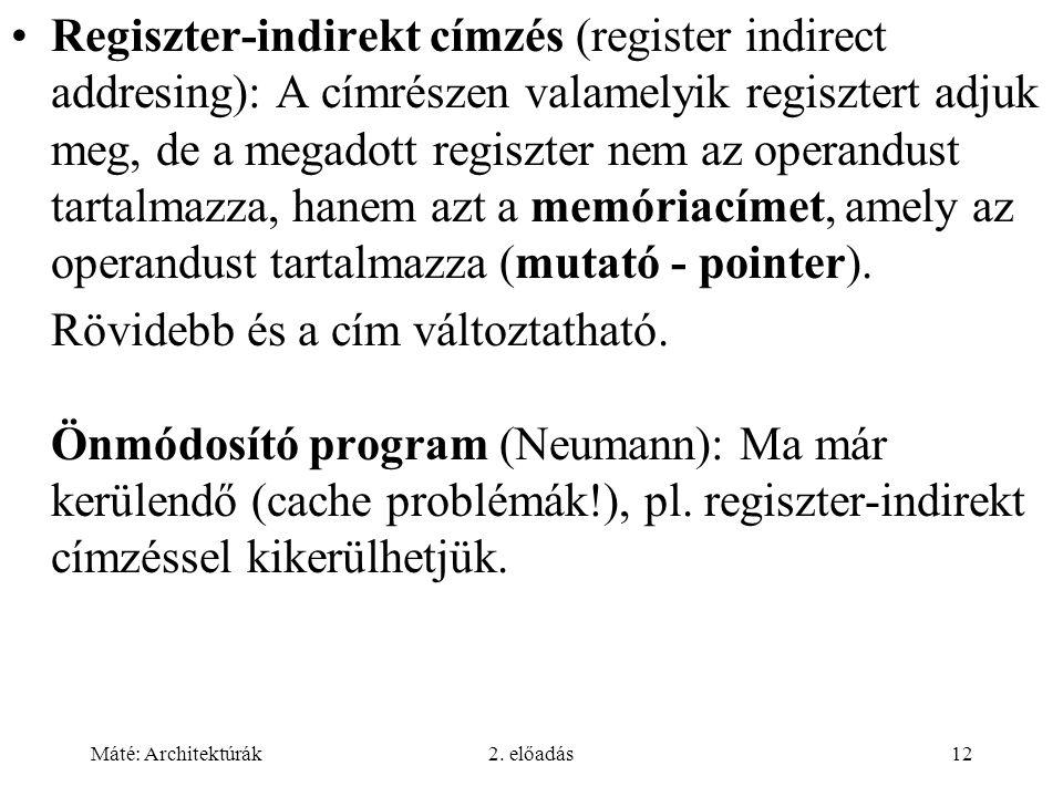Regiszter-indirekt címzés (register indirect addresing): A címrészen valamelyik regisztert adjuk meg, de a megadott regiszter nem az operandust tartalmazza, hanem azt a memóriacímet, amely az operandust tartalmazza (mutató - pointer).