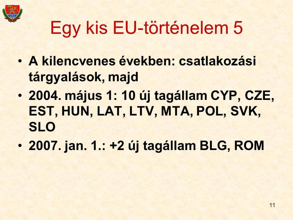Egy kis EU-történelem 5 A kilencvenes években: csatlakozási tárgyalások, majd.