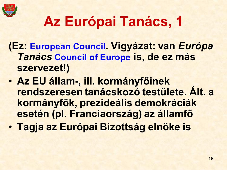 Az Európai Tanács, 1 (Ez: European Council. Vigyázat: van Európa Tanács Council of Europe is, de ez más szervezet!)