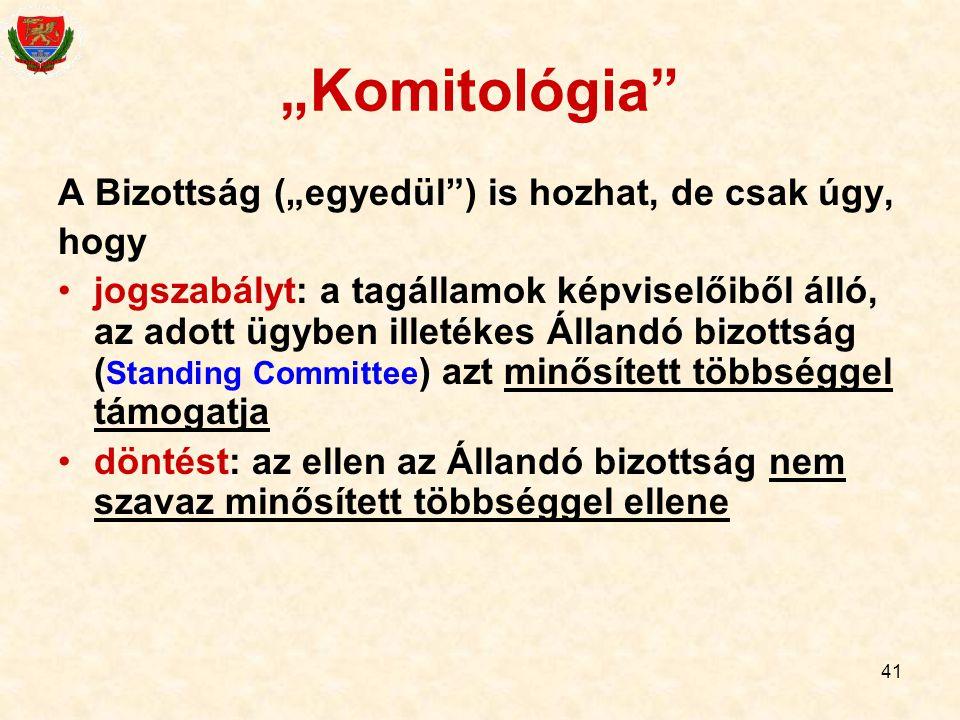"""""""Komitológia A Bizottság (""""egyedül ) is hozhat, de csak úgy, hogy"""