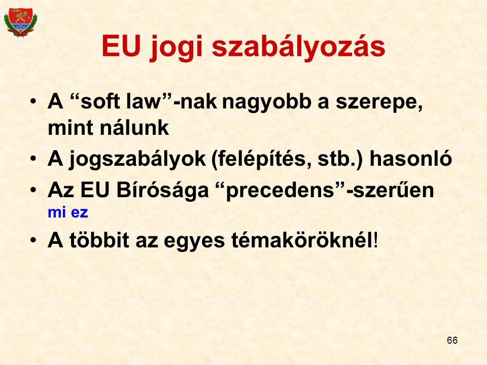 EU jogi szabályozás A soft law -nak nagyobb a szerepe, mint nálunk