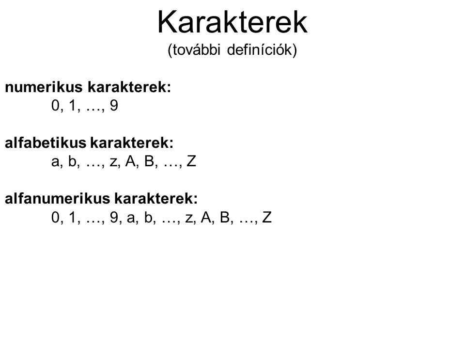 Karakterek (további definíciók) numerikus karakterek: 0, 1, …, 9