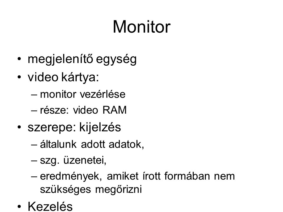 Monitor megjelenítő egység video kártya: szerepe: kijelzés Kezelés