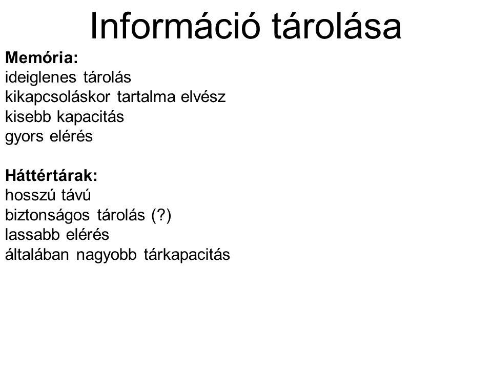 Információ tárolása Memória: ideiglenes tárolás