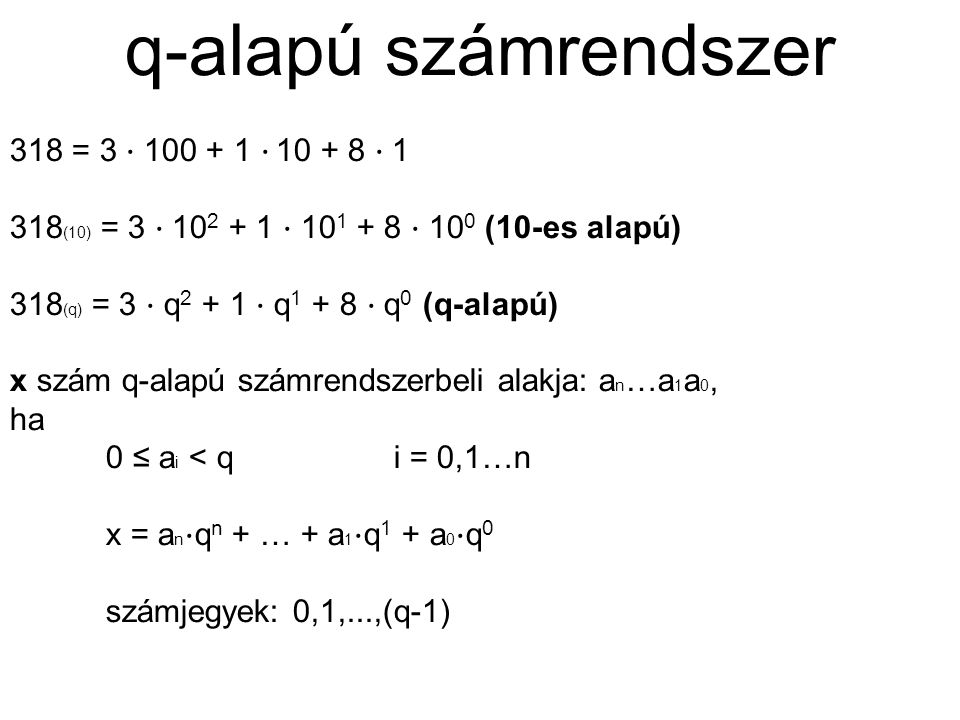q-alapú számrendszer 318 = 3 ⋅ 100 + 1 ⋅ 10 + 8 ⋅ 1