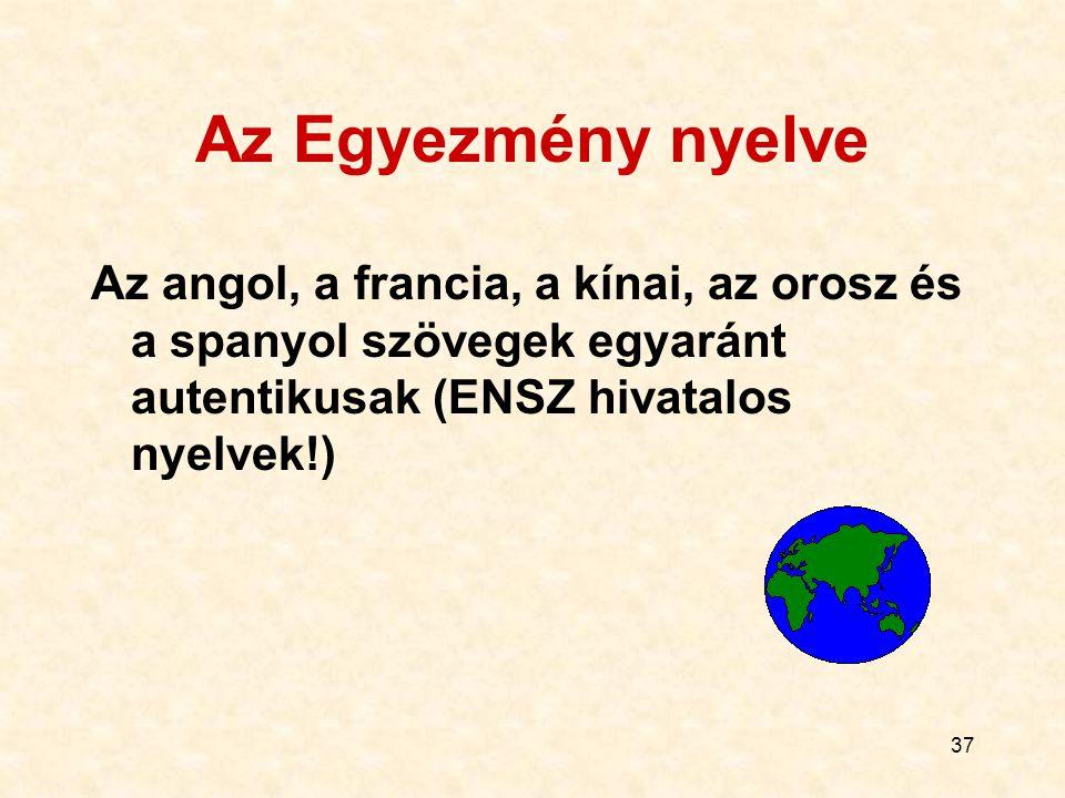 Az Egyezmény nyelve Az angol, a francia, a kínai, az orosz és a spanyol szövegek egyaránt autentikusak (ENSZ hivatalos nyelvek!)