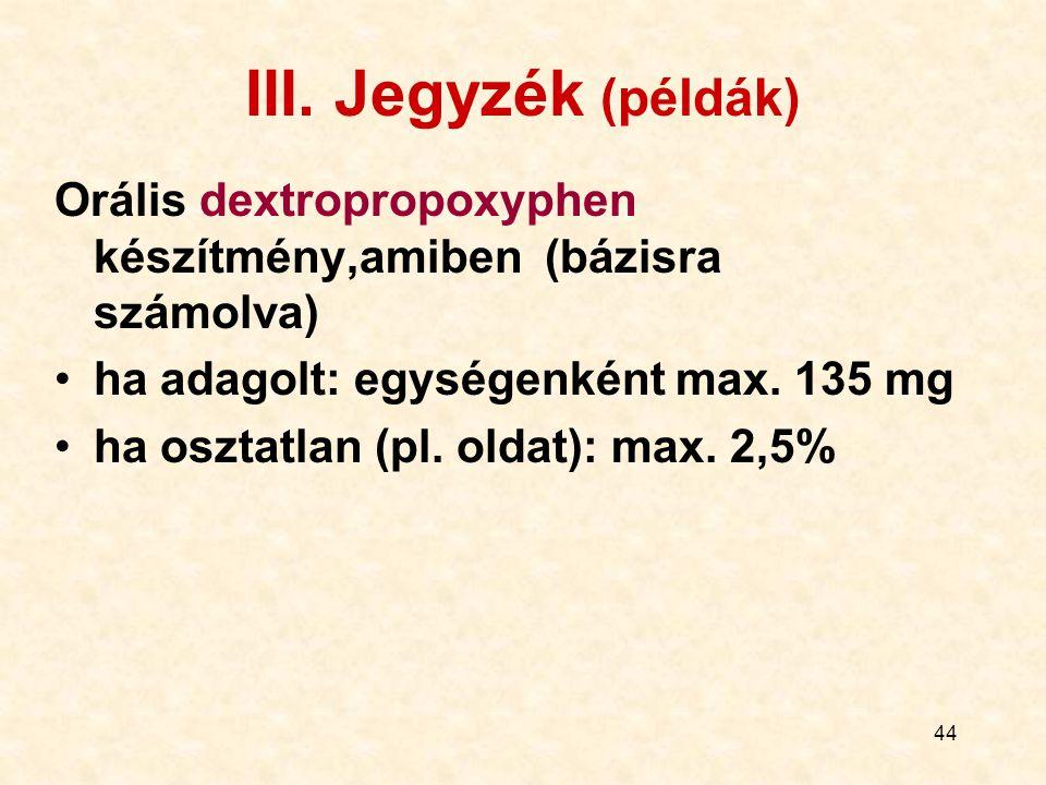 III. Jegyzék (példák) Orális dextropropoxyphen készítmény,amiben (bázisra számolva) ha adagolt: egységenként max. 135 mg.