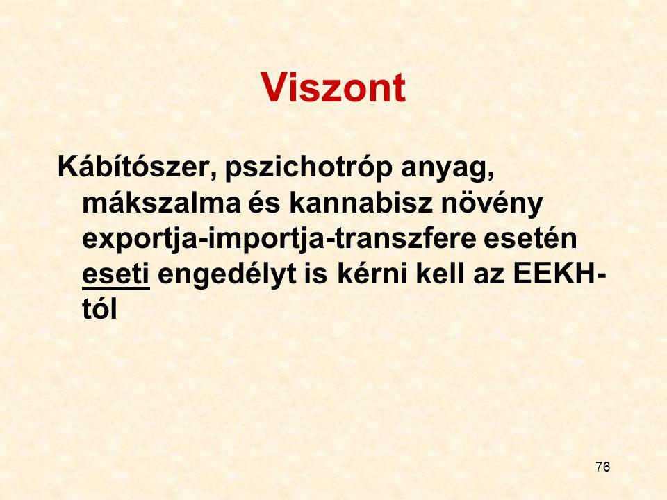 Viszont Kábítószer, pszichotróp anyag, mákszalma és kannabisz növény exportja-importja-transzfere esetén eseti engedélyt is kérni kell az EEKH-tól.