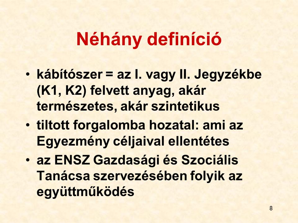 Néhány definíció kábítószer = az I. vagy II. Jegyzékbe (K1, K2) felvett anyag, akár természetes, akár szintetikus.