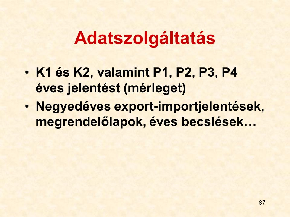 Adatszolgáltatás K1 és K2, valamint P1, P2, P3, P4 éves jelentést (mérleget) Negyedéves export-importjelentések, megrendelőlapok, éves becslések…