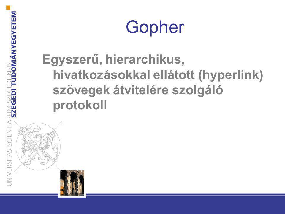 Gopher Egyszerű, hierarchikus, hivatkozásokkal ellátott (hyperlink) szövegek átvitelére szolgáló protokoll.