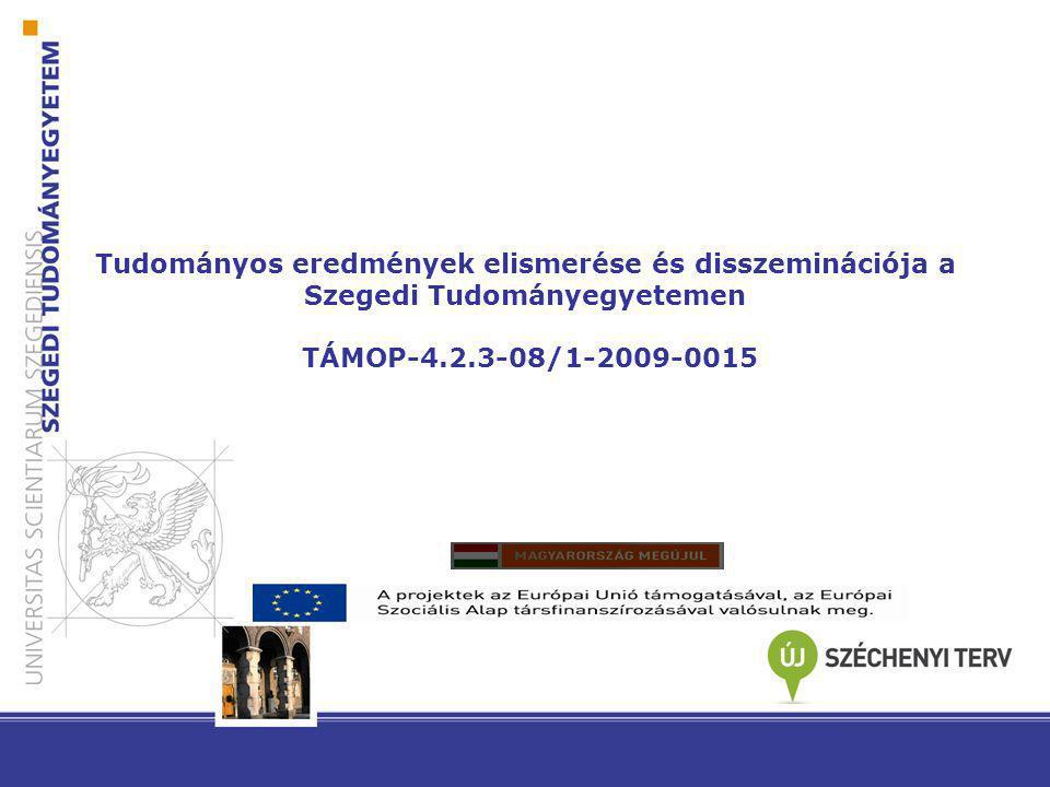 Tudományos eredmények elismerése és disszeminációja a Szegedi Tudományegyetemen TÁMOP-4.2.3-08/1-2009-0015