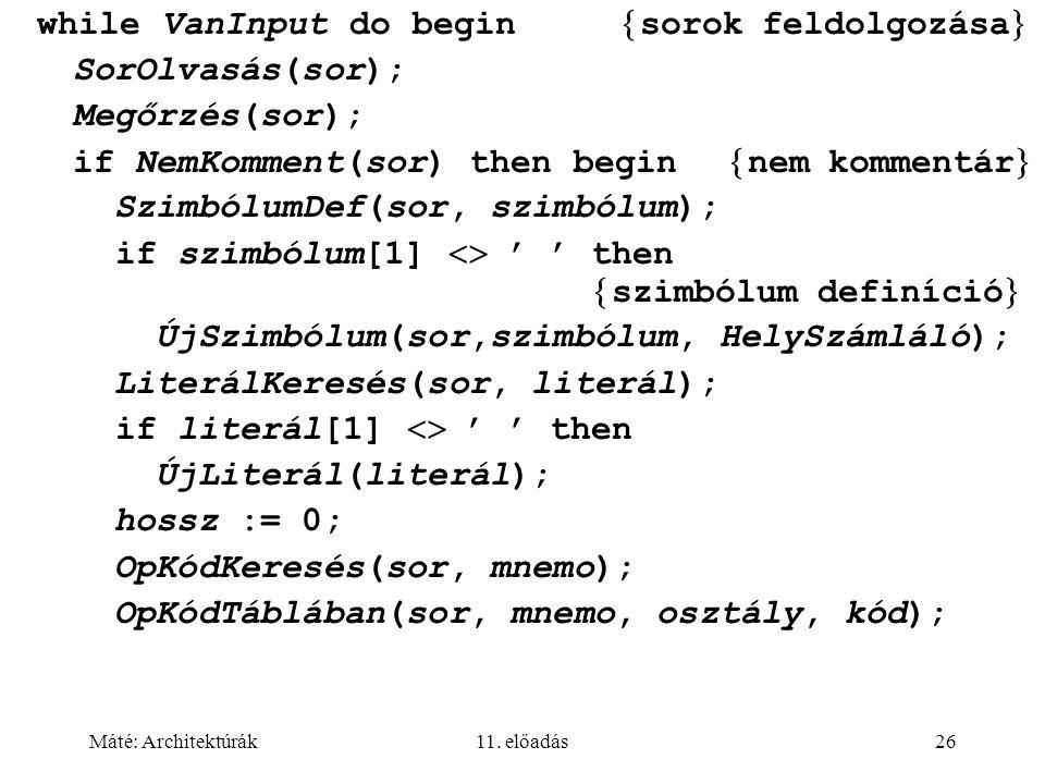 while VanInput do begin sorok feldolgozása SorOlvasás(sor);