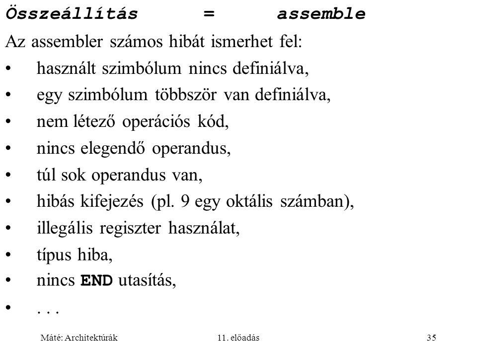 Összeállítás = assemble Az assembler számos hibát ismerhet fel: