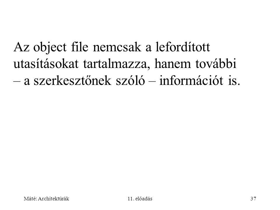 Az object file nemcsak a lefordított utasításokat tartalmazza, hanem további – a szerkesztőnek szóló – információt is.