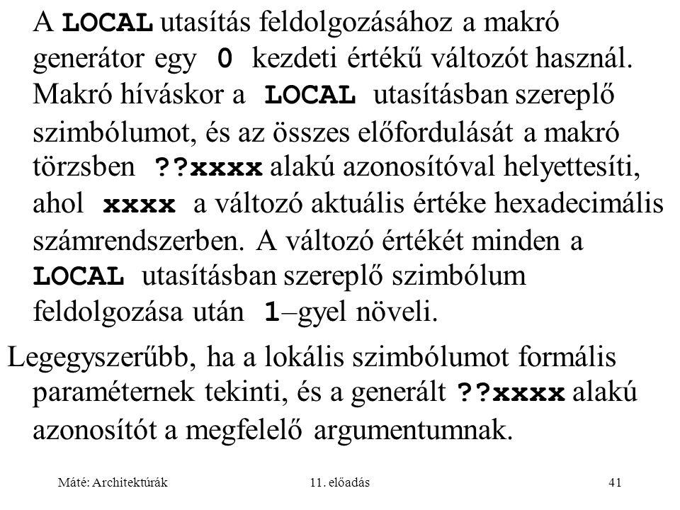 A LOCAL utasítás feldolgozásához a makró generátor egy 0 kezdeti értékű változót használ. Makró híváskor a LOCAL utasításban szereplő szimbólumot, és az összes előfordulását a makró törzsben xxxx alakú azonosítóval helyettesíti, ahol xxxx a változó aktuális értéke hexadecimális számrendszerben. A változó értékét minden a LOCAL utasításban szereplő szimbólum feldolgozása után 1–gyel növeli.