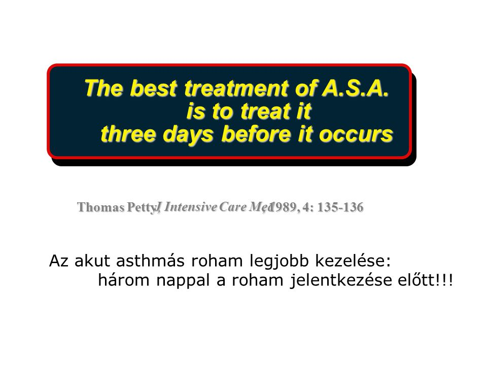The best treatment of A.S.A. is to treat it