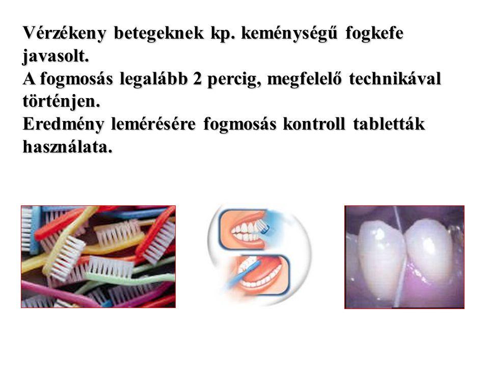 Vérzékeny betegeknek kp. keménységű fogkefe javasolt.