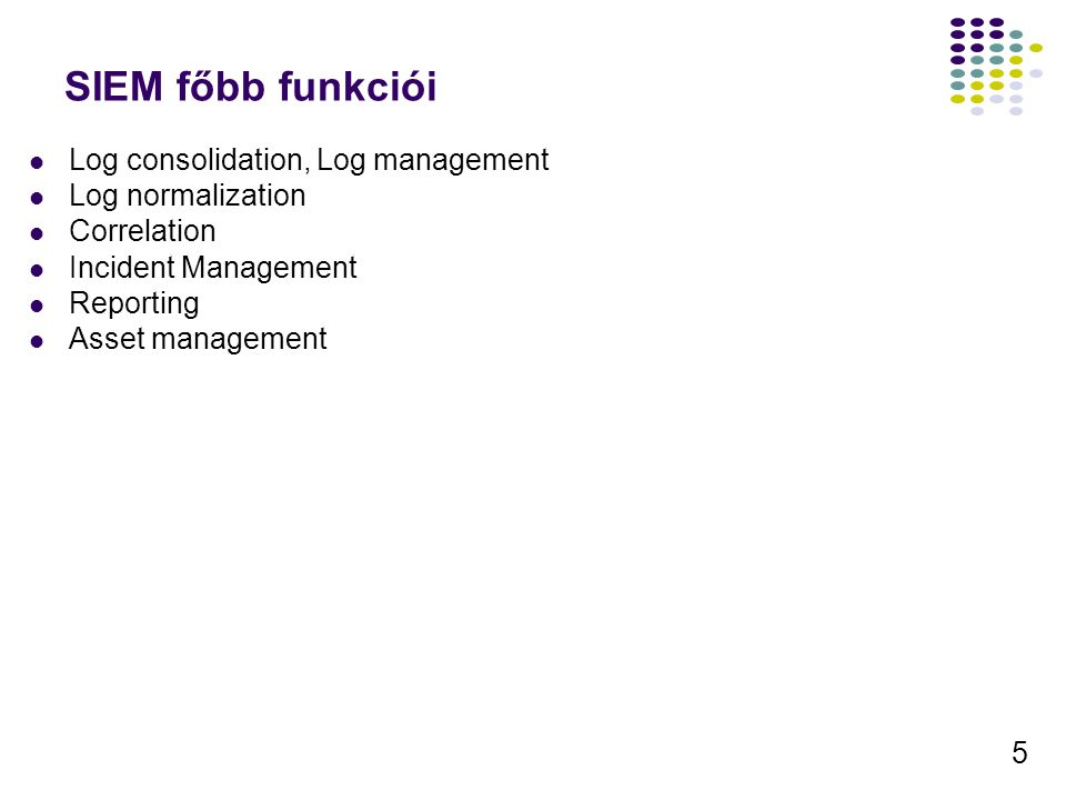 SIEM főbb funkciói Log consolidation, Log management Log normalization