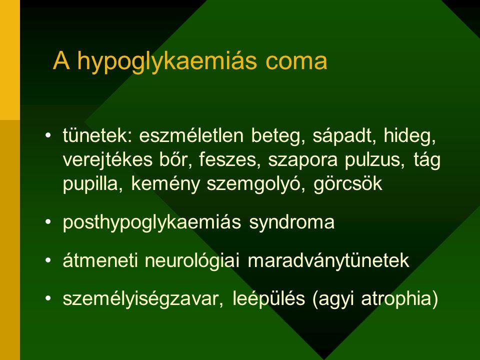 A hypoglykaemiás coma tünetek: eszméletlen beteg, sápadt, hideg, verejtékes bőr, feszes, szapora pulzus, tág pupilla, kemény szemgolyó, görcsök.