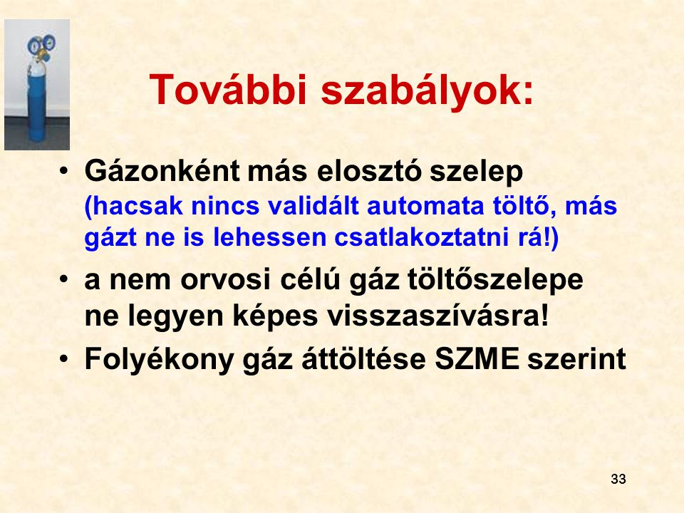 További szabályok: Gázonként más elosztó szelep (hacsak nincs validált automata töltő, más gázt ne is lehessen csatlakoztatni rá!)