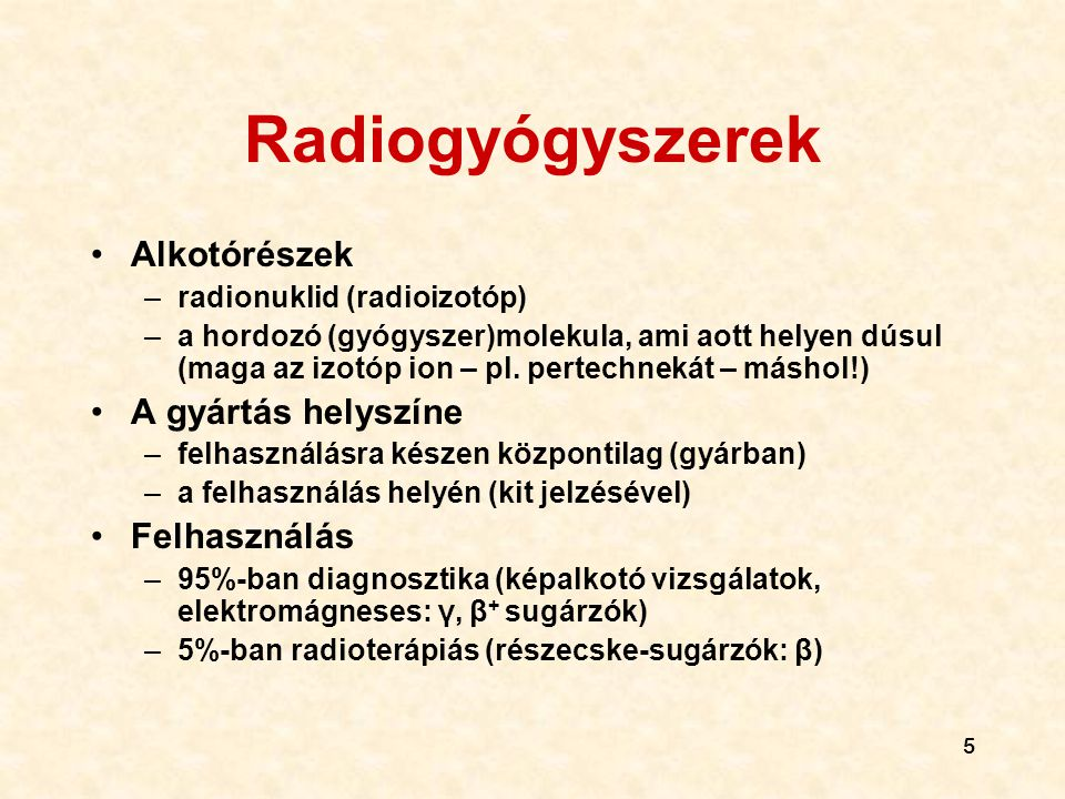 Radiogyógyszerek Alkotórészek A gyártás helyszíne Felhasználás