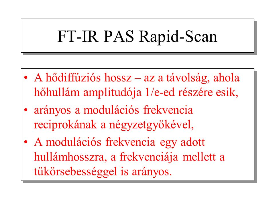 FT-IR PAS Rapid-Scan A hődiffúziós hossz – az a távolság, ahola hőhullám amplitudója 1/e-ed részére esik,