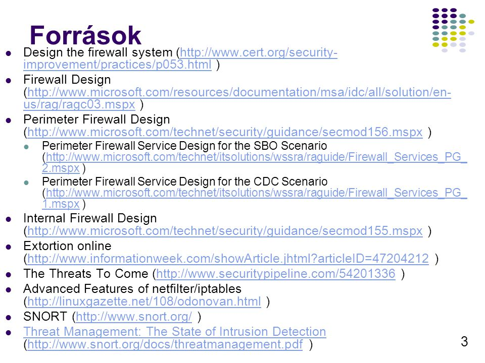 Források Design the firewall system (http://www.cert.org/security-improvement/practices/p053.html )