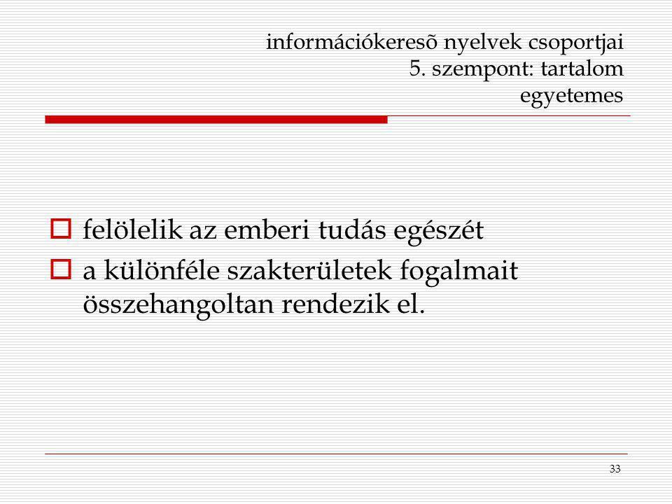 információkeresõ nyelvek csoportjai 5. szempont: tartalom egyetemes