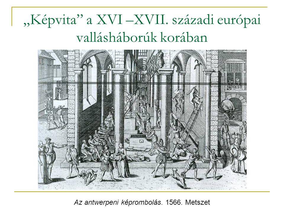 """""""Képvita a XVI –XVII. századi európai vallásháborúk korában"""