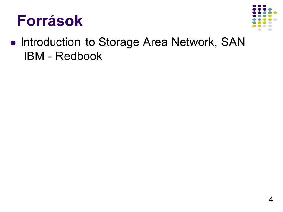 Források Introduction to Storage Area Network, SAN IBM - Redbook