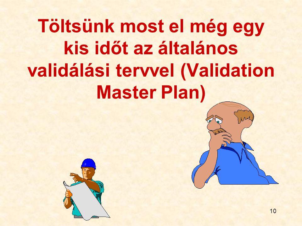 Töltsünk most el még egy kis időt az általános validálási tervvel (Validation Master Plan)