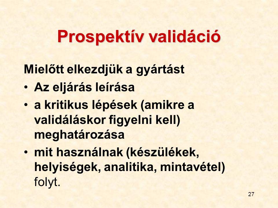 Prospektív validáció Mielőtt elkezdjük a gyártást Az eljárás leírása