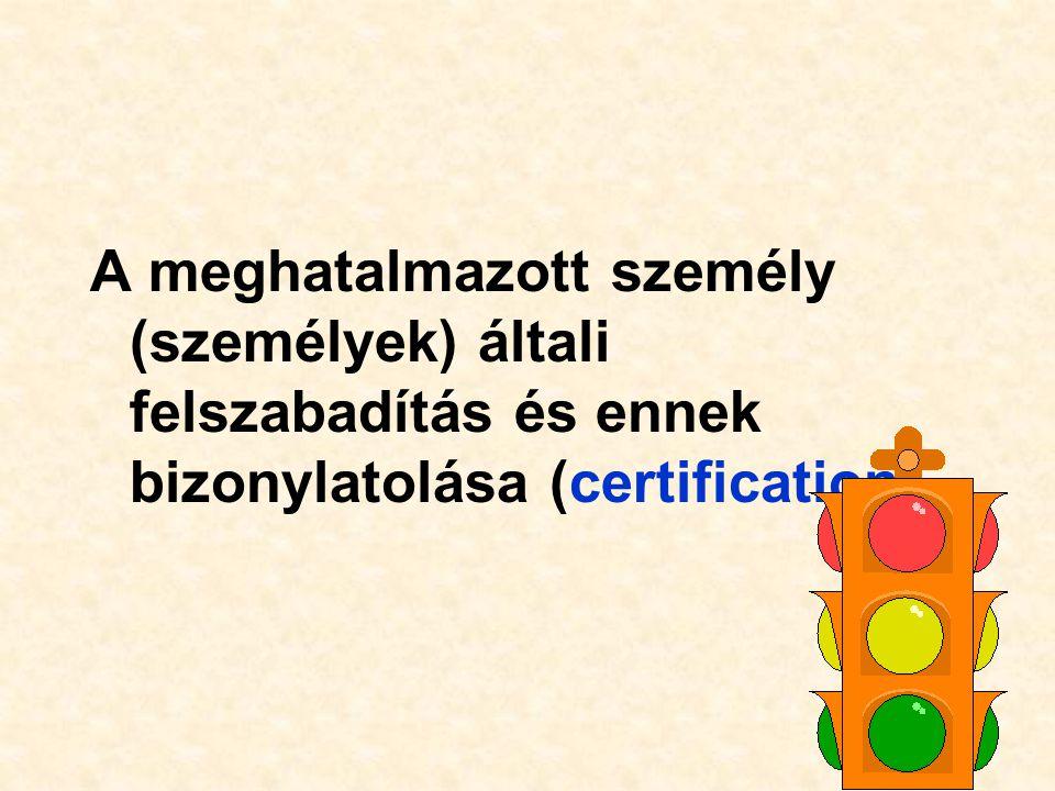 A meghatalmazott személy (személyek) általi felszabadítás és ennek bizonylatolása (certification)