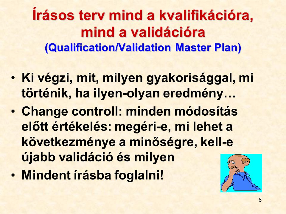 Írásos terv mind a kvalifikációra, mind a validációra (Qualification/Validation Master Plan)