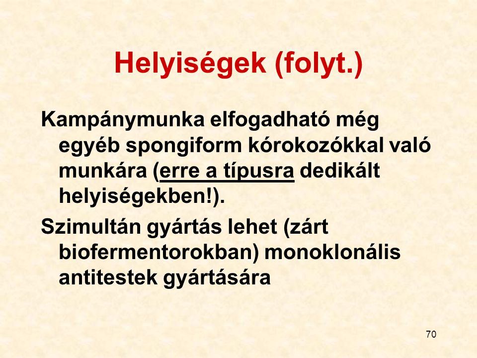 Helyiségek (folyt.) Kampánymunka elfogadható még egyéb spongiform kórokozókkal való munkára (erre a típusra dedikált helyiségekben!).