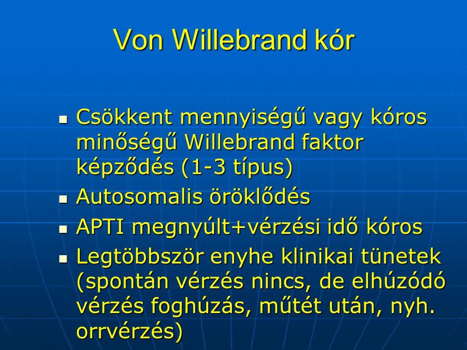 Von Willebrand kór Csökkent mennyiségű vagy kóros minőségű Willebrand faktor képződés (1-3 típus) Autosomalis öröklődés.
