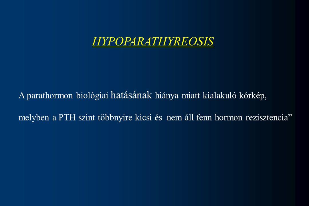 HYPOPARATHYREOSIS A parathormon biológiai hatásának hiánya miatt kialakuló kórkép,