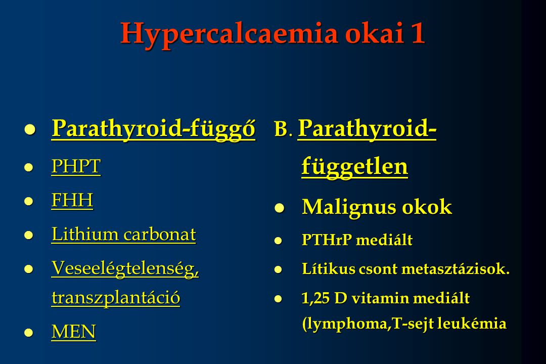 Hypercalcaemia okai 1 Parathyroid-függő B. Parathyroid-független