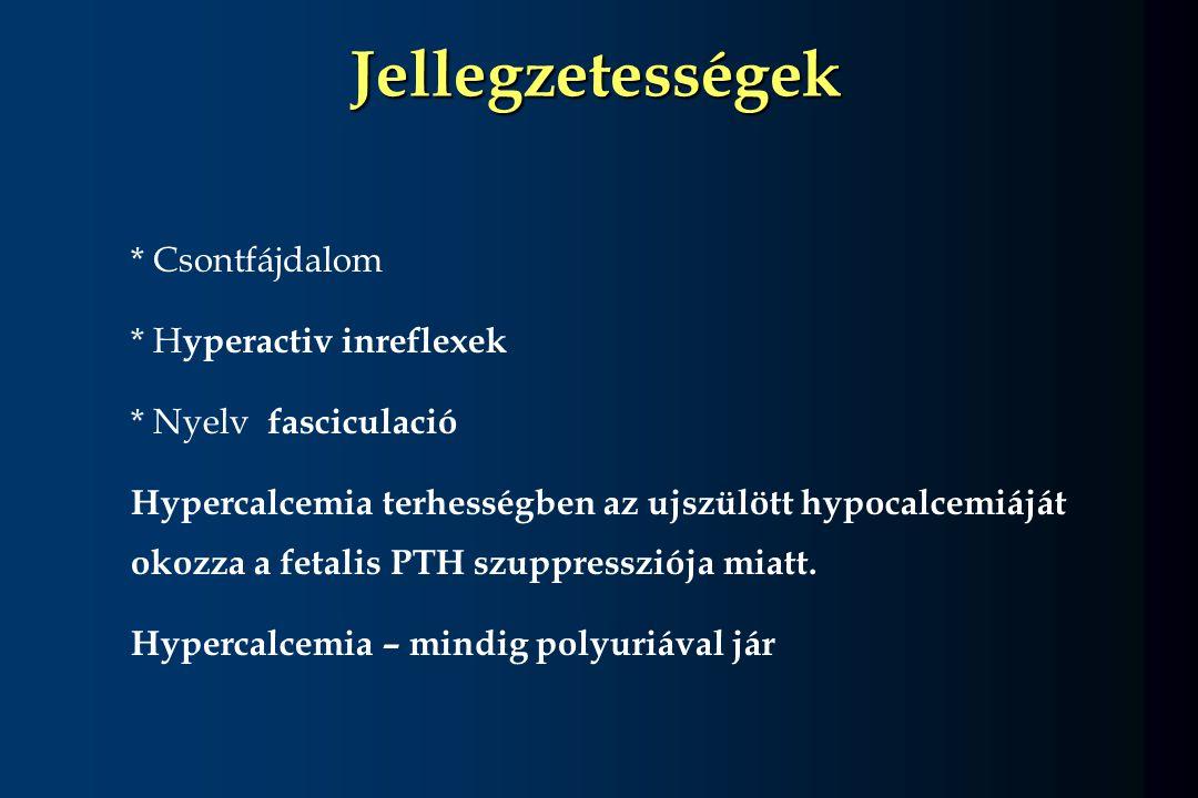 Jellegzetességek * Csontfájdalom * Hyperactiv inreflexek